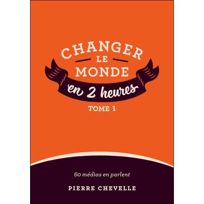 Changer le Monde en 2 Heures - Tome 1 - Pierre Chevelle