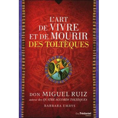 L'art de Vivre et de Mourir des Toltèques - Don Miguel Ruiz