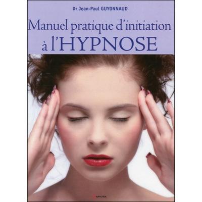 Manuel Pratique d'Initiation à l'Hypnose - Dr. Jean-Paul Guyonnaud