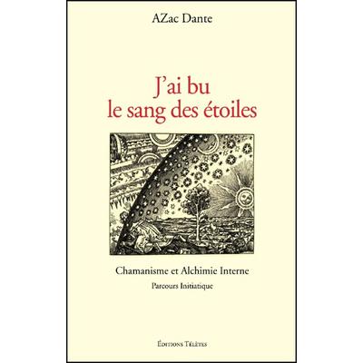 J'ai bu le sang des étoiles - Chamanisme et Alchimie Interne - AZac Dante