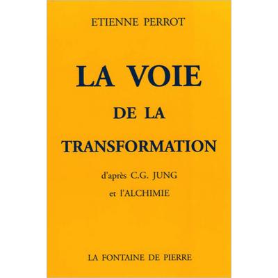 La Voie de la Transformation d'après C.G. Jung et l'Alchimie - Etienne Perrot
