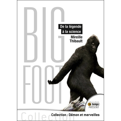Bigfoot - De la Légende à la Science - Mireille Thibault