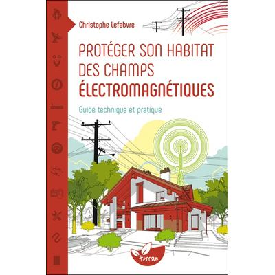Protéger son Habitat des Champs Electromagnétiques - Christophe Lefebvre