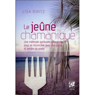 Le Jeûne Chamanique - Lisa Biritz