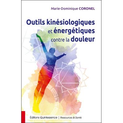 Outils kinésiologiques et Energétiques Contre la Douleur - Marie-Dominique Coronel