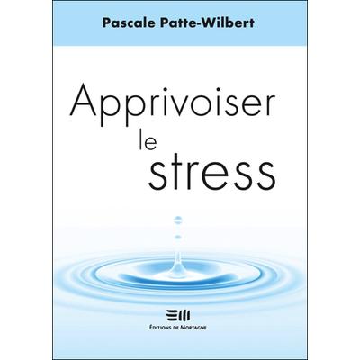 Apprivoiser le Stress - Pascale Patte-Wilbert