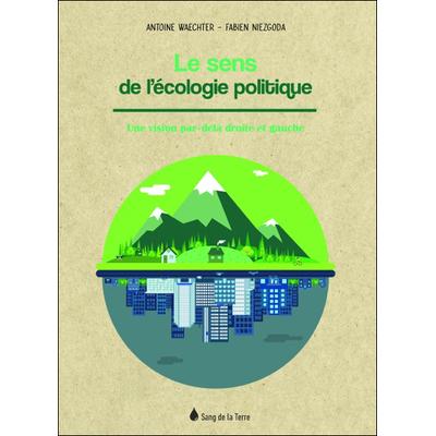 Le Sens de l'Ecologie Politique - Antoine Waechter & Fabien Niezgoda