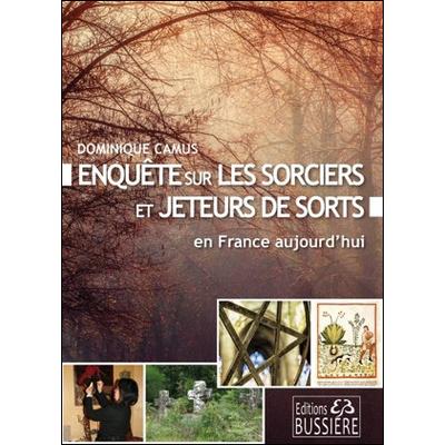 Enquête sur les Sorciers et Jeteurs de Sort en France Aujourd'hui - Dominique Camus