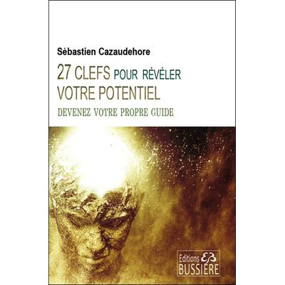 27 Clefs pour Révéler votre Potentiel - Sébastien Cazaudehore