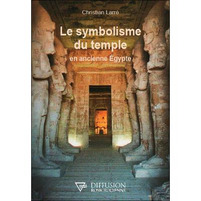 Le Symbolisme du Temple en Ancienne Egypte - Christian Larré