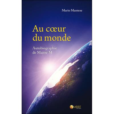 Au Coeur du Monde - Autobiographie de Maître M - Mario Mantese