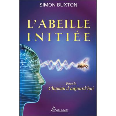 L'Abeille Initiée - Pour le Chaman d'aujourd'hui - Simon Buxton