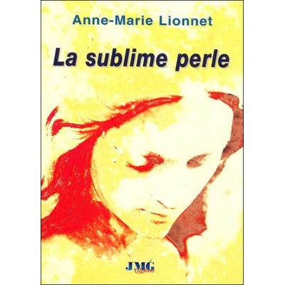 La Sublime Perle - Anne-Marie Lionnet