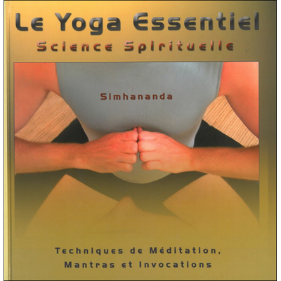 Le Yoga Essentiel - Science Spirituelle - Simhananda