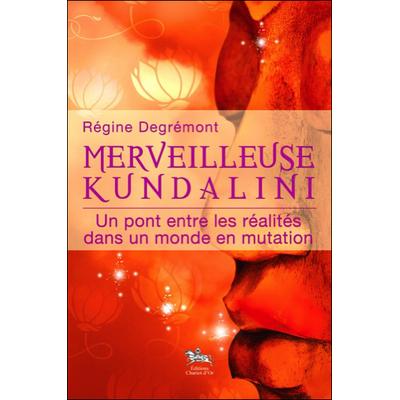 Merveilleuse Kundalini - Un Pont entre les Réalités - Régine Degrémont