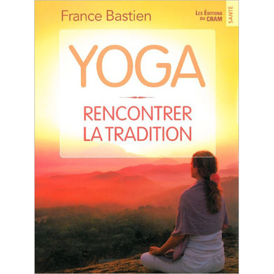 Yoga - Rencontrer la Tradition - France Bastien