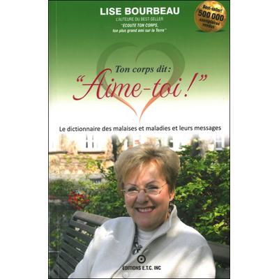 """Ton Corps dit : """"Aime-Toi !"""" - Les Malaises et Maladies et leurs Messages - Lise Bourbeau"""
