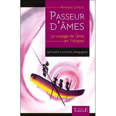 Passeur d'Âmes - Le Voyage de l'Âme en 7 Etapes - Raymond Lafeuil