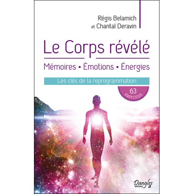 Le Corps Révélé - Mémoires, Emotions, Energies - Régis Belamich