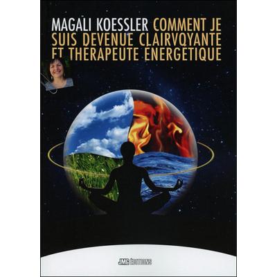 Comment je suis devenue Clairvoyante et Thérapeute Energétique - Magali Koessler