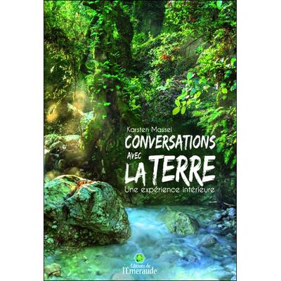 Conversations avec la Terre - Une Expérience Intérieure - Karsten Massei