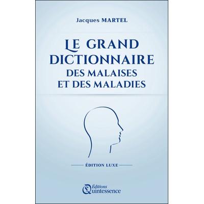 Le Grand Dictionnaire des Malaises et des Maladies - Edition Luxe - Jacques Martel