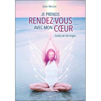Je Prends Rendez-vous Avec mon Coeur - Alain Mercier