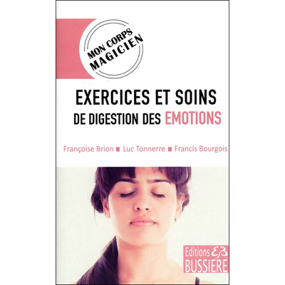 Exercices et Soins de Digestion des Emotions - Françoise Brion