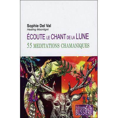 Ecoute le Chant de la Lune - 55 Méditations Chamaniques - Sophie Del Val