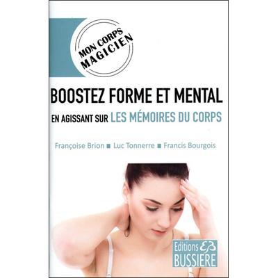 Boostez Forme et Mental en Agissant sur les Mémoires du Corps - Françoise Brion
