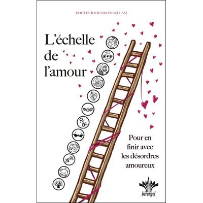 L'échelle de l'Amour - Pour en Finir avec les Désordres Amoureux - Dr. Salomon Sellam