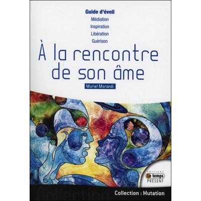 A la Rencontre de son Âme - Guide d'Eveil - Muriel Morandi