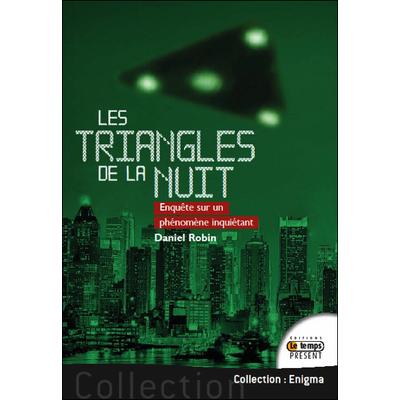 Les Triangles de la Nuit - Enquête sur un Phénomène Inquiétant - Daniel Robin