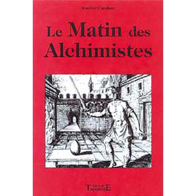 Le Matin des Alchimistes - Jean-Luc Caradeau