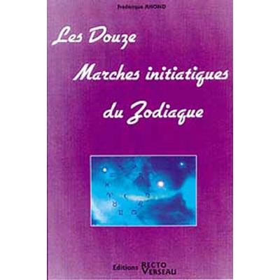 Douze Marches Initiatiques du Zodiaque - Frédérique Ahond