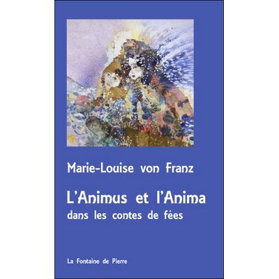L'Animus et l'Anima dans les Contes de Fées - Marie-Louise von Franz