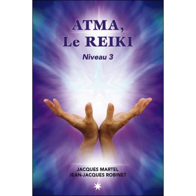Atma, le Reiki - Niveau 3 - Jacques Martel & Jean-Jacques Robinet