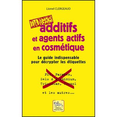 Additifs et Agents Actifs en Cosmétique - Danger - Lionel Clergeaud