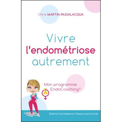 Vivre l'Endométriose Autrement - Mon programme EndoCoaching - Chris Martin-Passalacqua