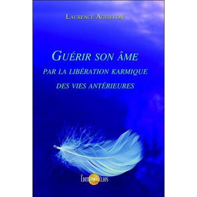 Guérir son Âme par la Libération Karmique des Vies Antérieures - Laurence Aguillon