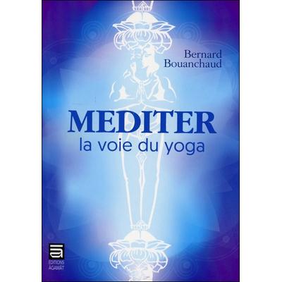 Méditer - La Voie du Yoga - Bernard Bouanchaud