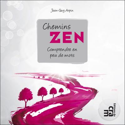 Chemins Zen - Comprendre en Peu de Mots - Jean-Guy Arpin