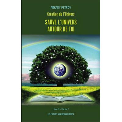 Création de l'Univers - Sauve l'Univers Autour de Toi - Arkady Petrov