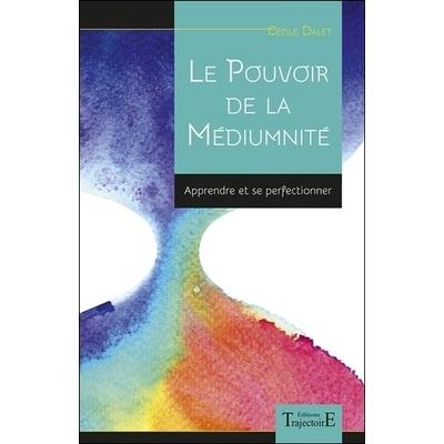 Le Pouvoir de la Médiumnité - Apprendre et se Perfectionner - Cécile Dalet