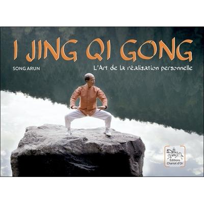 I Jing Qi Gong - L'Art de la réalisation Personnelle - Song Arun