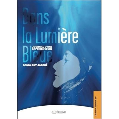 Dans la Lumière Bleue - Journal d'une Expérienceure - Sonia Guy Jacobé