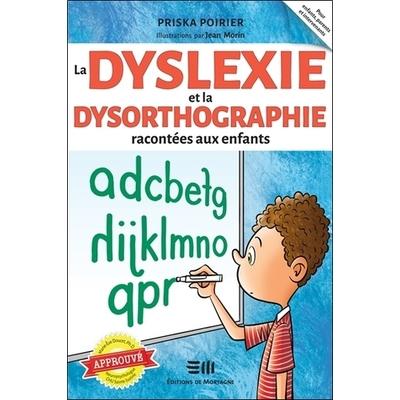 La Dyslexie et la Dysorthographie Racontées aux Enfants - Priska Poirier