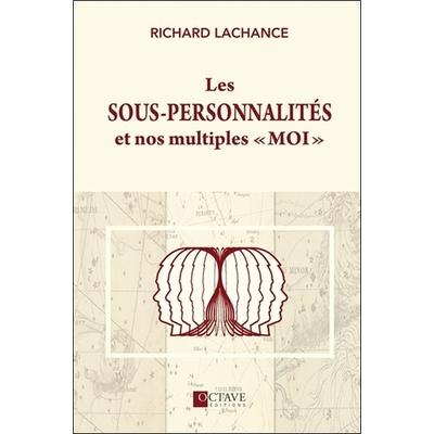 Les sous-personnalités et nos multiples moi - Richard Lachance