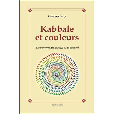 Kabbale et Couleurs - Les Mystères des Nuances de la Lumière - Georges Lahy
