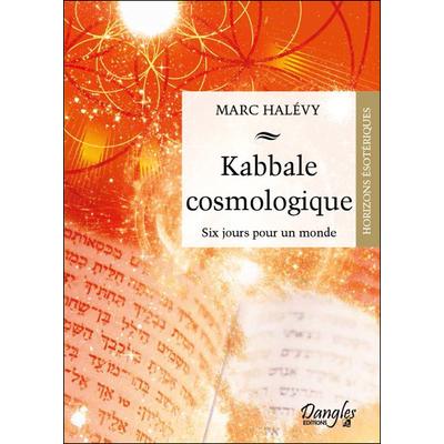 Kabbale Cosmologique - Six Jours pour un Monde - Marc Halévy